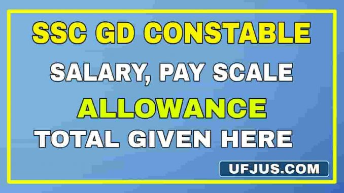 SSC GD Salary Structure Pay Scale Allowances & Benefits 2021